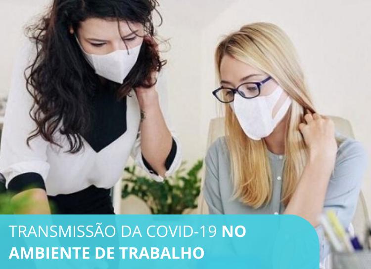 Transmissão do coronavírus no ambiente de trabalho – Saiba como orientar seu cliente