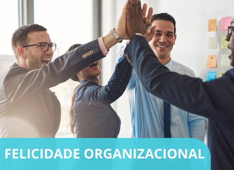 Felicidade Organizacional – Transformando bem-estar em produtividade