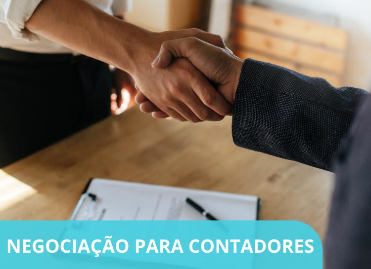 Negociação para contadores – 6 técnicas para ganhar aquele cliente difícil!