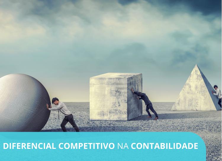 Diferencial competitivo na contabilidade – 6 dicas para colocar seu escritório a frente da concorrência