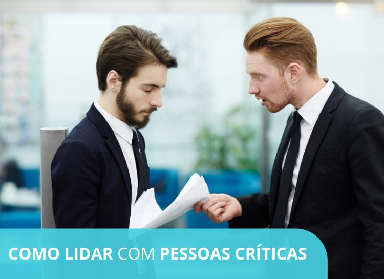 Como lidar com pessoas críticas demais no trabalho? 6 Dicas que podem ajudá-lo