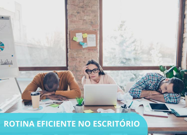 7 Dicas para adotar uma rotina eficiente no escritório e melhorar a produtividade de sua equipe!